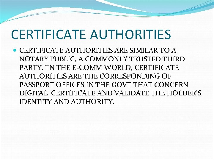 CERTIFICATE AUTHORITIES ARE SIMILAR TO A NOTARY PUBLIC, A COMMONLY TRUSTED THIRD PARTY. TN