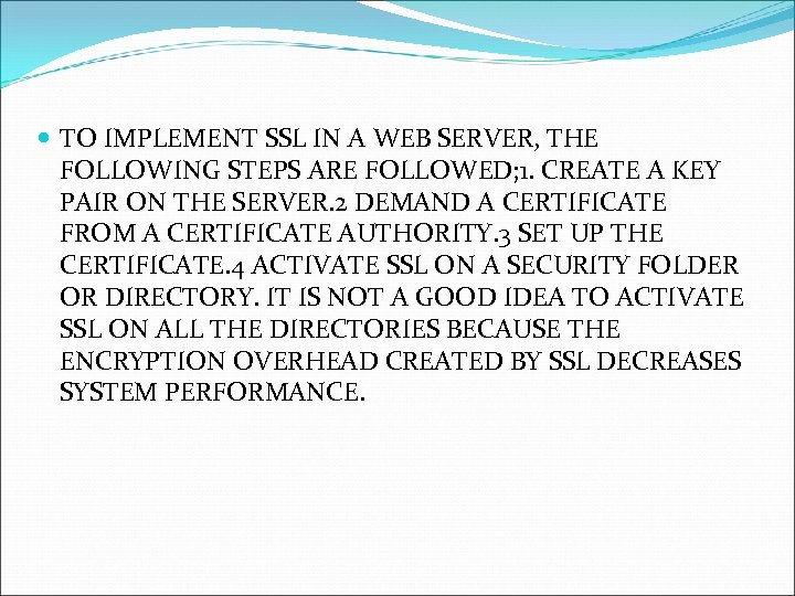 TO IMPLEMENT SSL IN A WEB SERVER, THE FOLLOWING STEPS ARE FOLLOWED; 1.