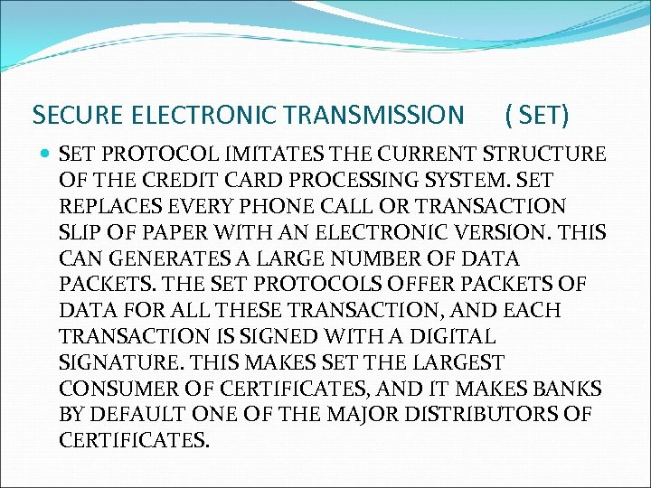 SECURE ELECTRONIC TRANSMISSION ( SET) SET PROTOCOL IMITATES THE CURRENT STRUCTURE OF THE CREDIT