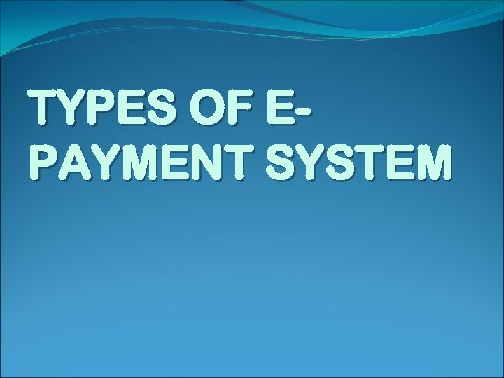 TYPES OF EPAYMENT SYSTEM