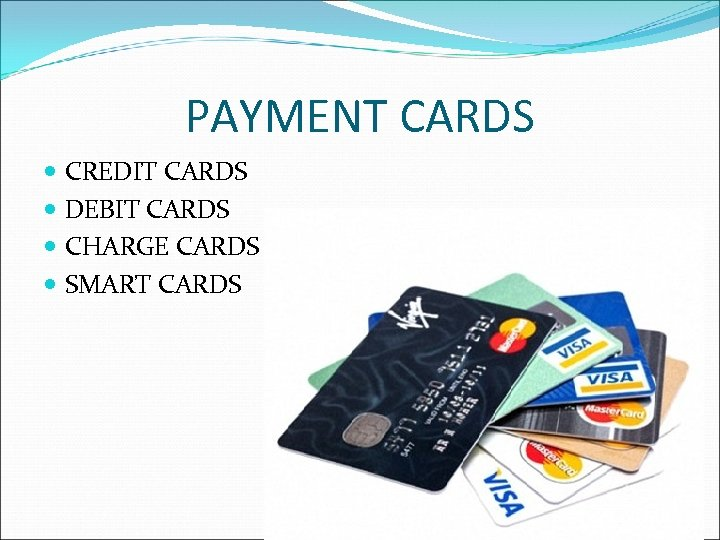 PAYMENT CARDS CREDIT CARDS DEBIT CARDS CHARGE CARDS SMART CARDS