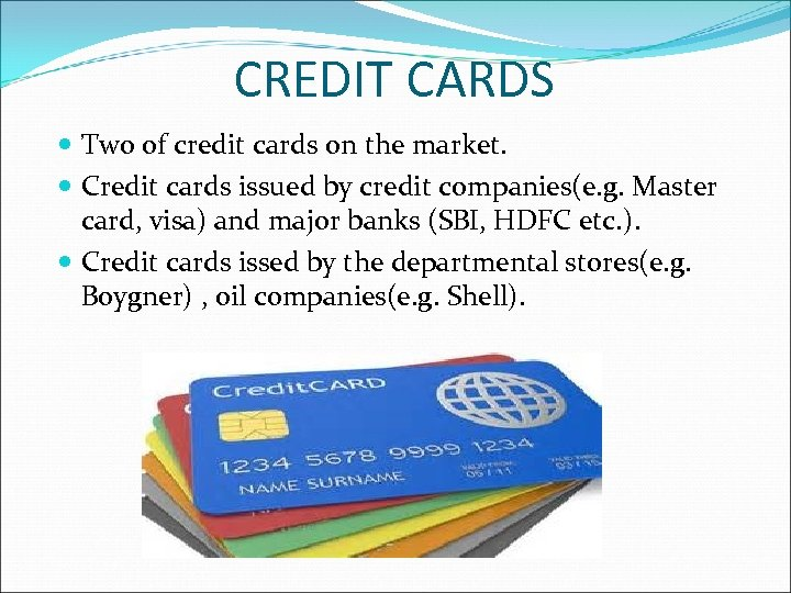 CREDIT CARDS Two of credit cards on the market. Credit cards issued by credit