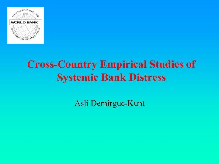Cross-Country Empirical Studies of Systemic Bank Distress Asli Demirguc-Kunt