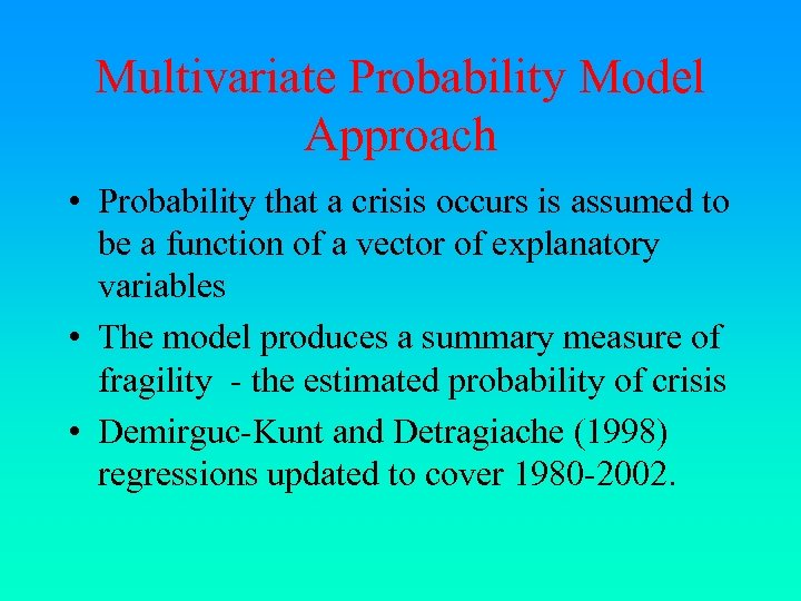 Multivariate Probability Model Approach • Probability that a crisis occurs is assumed to be