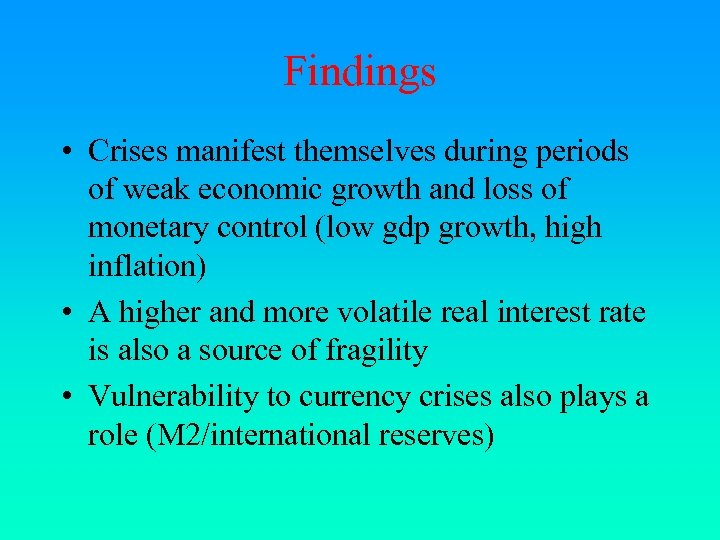 Findings • Crises manifest themselves during periods of weak economic growth and loss of
