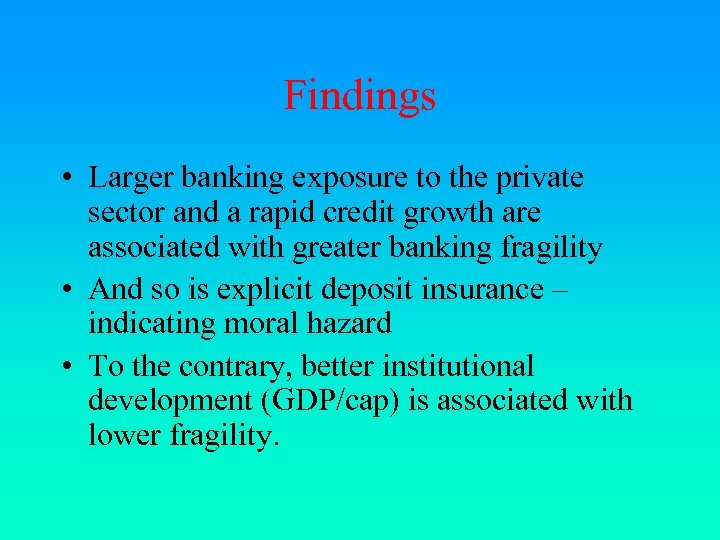 Findings • Larger banking exposure to the private sector and a rapid credit growth