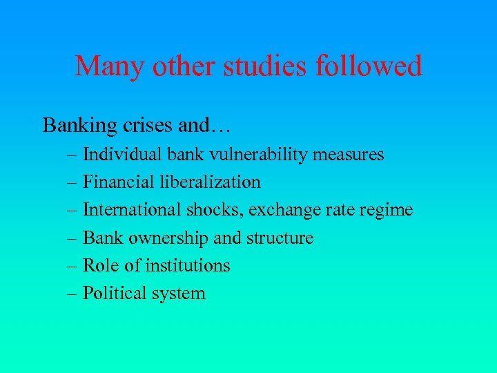 Many other studies followed Banking crises and… – Individual bank vulnerability measures – Financial