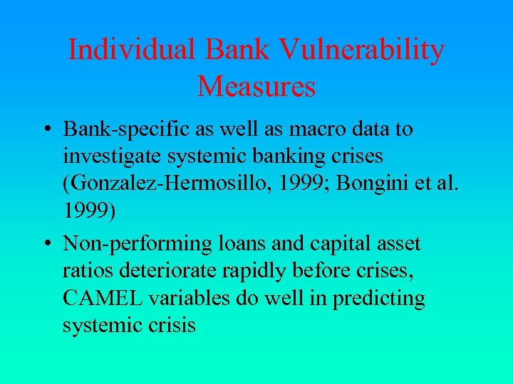 Individual Bank Vulnerability Measures • Bank-specific as well as macro data to investigate systemic