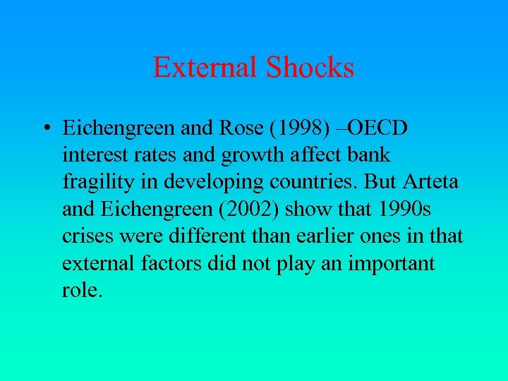 External Shocks • Eichengreen and Rose (1998) –OECD interest rates and growth affect bank
