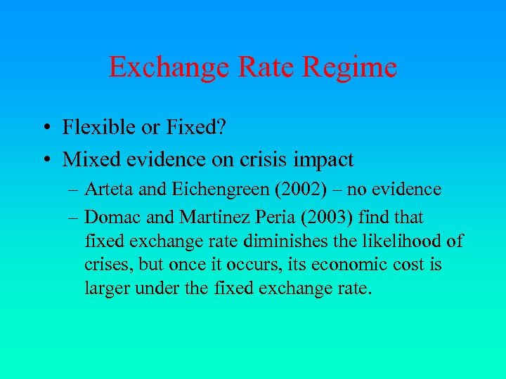 Exchange Rate Regime • Flexible or Fixed? • Mixed evidence on crisis impact –