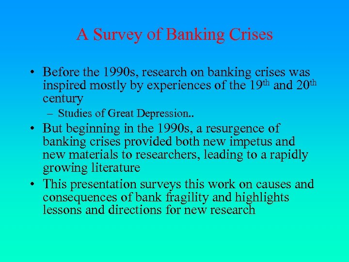 A Survey of Banking Crises • Before the 1990 s, research on banking crises