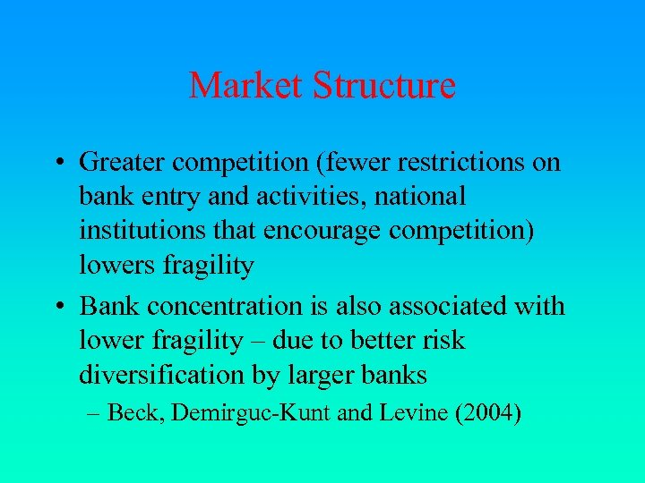 Market Structure • Greater competition (fewer restrictions on bank entry and activities, national institutions