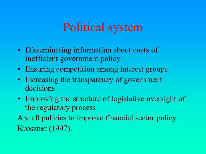Political system • Disseminating information about costs of inefficient government policy • Ensuring competition