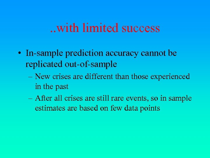 . . with limited success • In-sample prediction accuracy cannot be replicated out-of-sample –