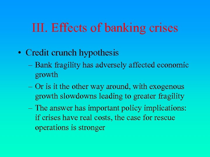 III. Effects of banking crises • Credit crunch hypothesis – Bank fragility has adversely
