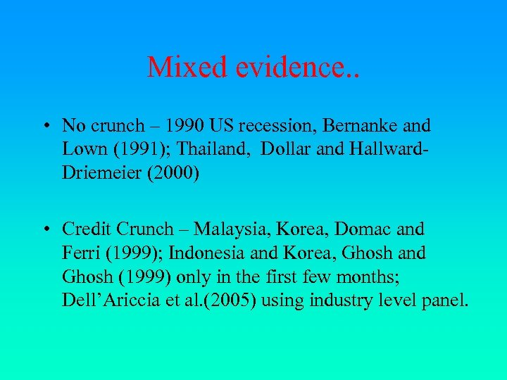 Mixed evidence. . • No crunch – 1990 US recession, Bernanke and Lown (1991);