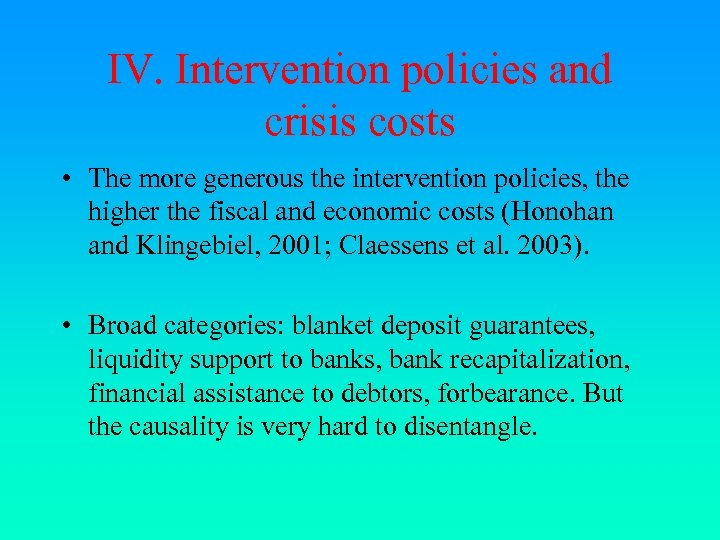 IV. Intervention policies and crisis costs • The more generous the intervention policies, the