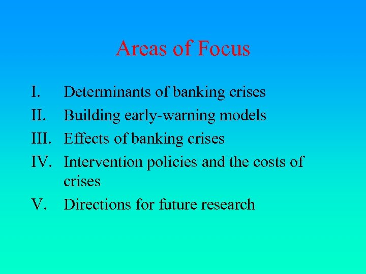 Areas of Focus I. III. IV. V. Determinants of banking crises Building early-warning models