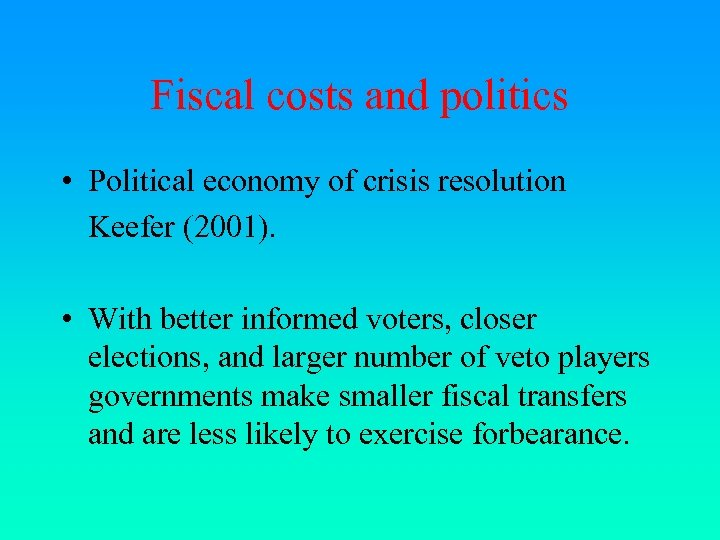 Fiscal costs and politics • Political economy of crisis resolution Keefer (2001). • With