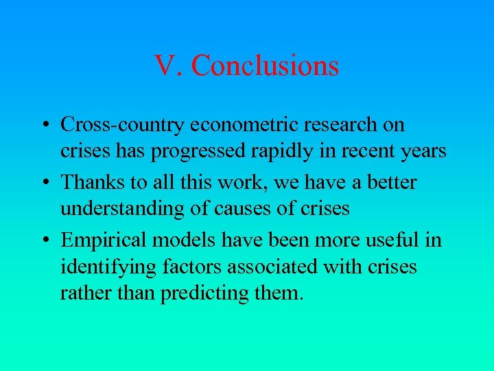 V. Conclusions • Cross-country econometric research on crises has progressed rapidly in recent years