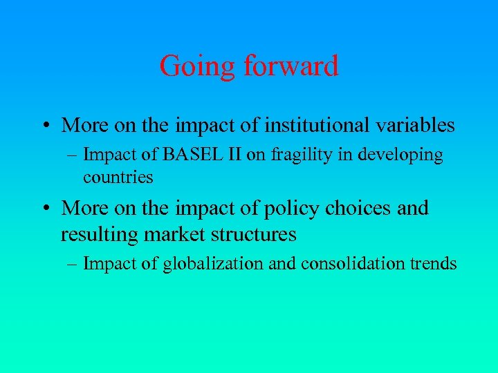 Going forward • More on the impact of institutional variables – Impact of BASEL