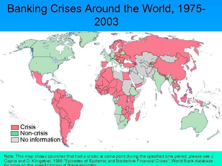 Banking Crises Around the World, 19752003 Crisis Non-crisis No information Note: This map shows