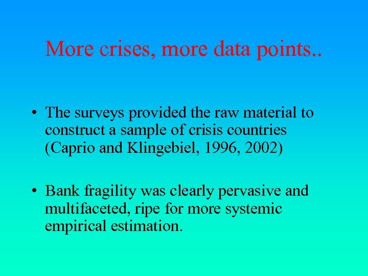 More crises, more data points. . • The surveys provided the raw material to