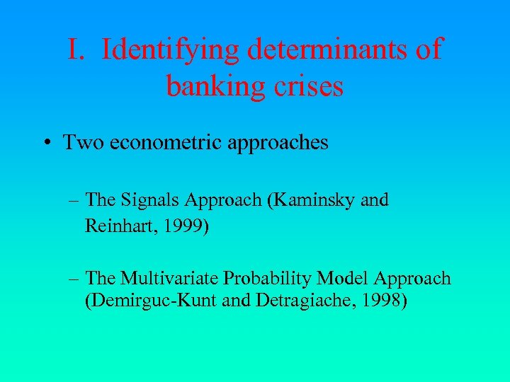 I. Identifying determinants of banking crises • Two econometric approaches – The Signals Approach
