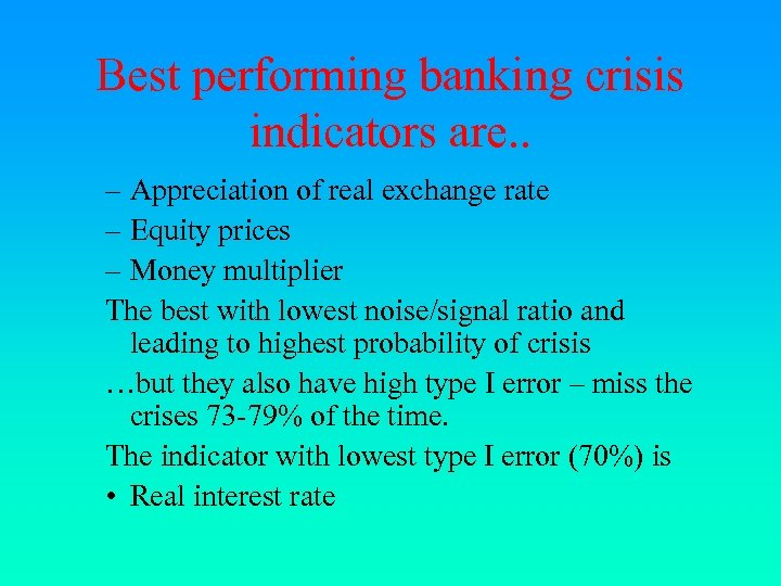 Best performing banking crisis indicators are. . – Appreciation of real exchange rate –