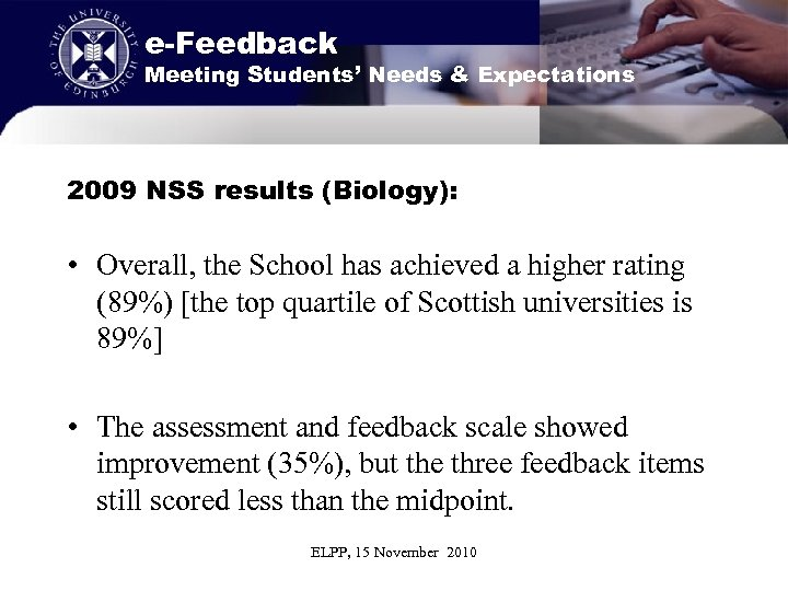 e-Feedback Meeting Students' Needs & Expectations 2009 NSS results (Biology): • Overall, the School