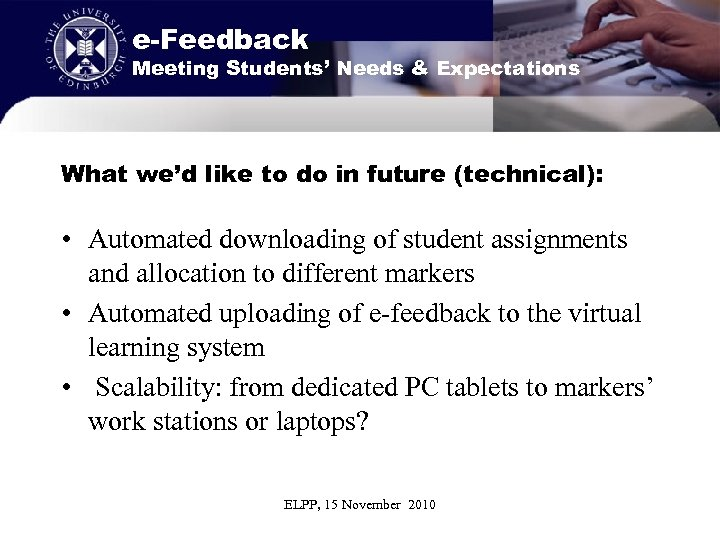 e-Feedback Meeting Students' Needs & Expectations What we'd like to do in future (technical):