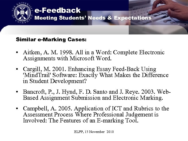 e-Feedback Meeting Students' Needs & Expectations Similar e-Marking Cases: • Aitken, A. M. 1998.