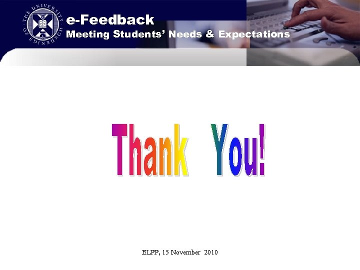 e-Feedback Meeting Students' Needs & Expectations ELPP, 15 November 2010