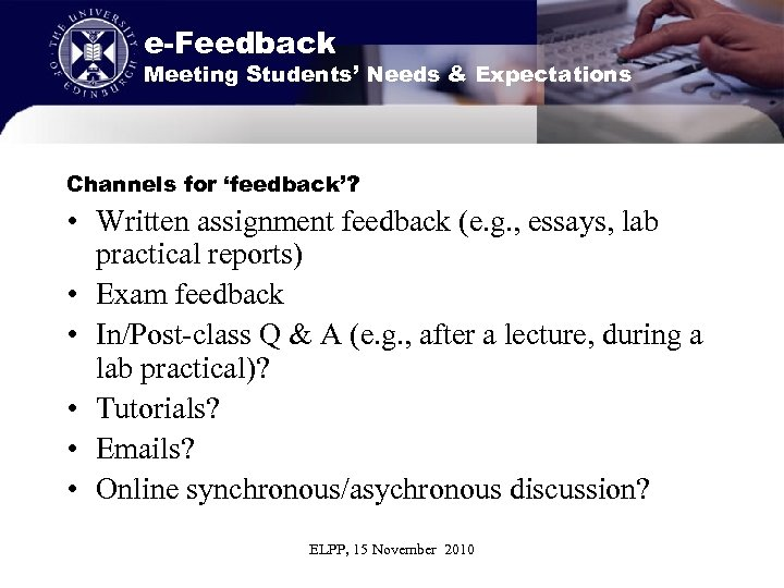 e-Feedback Meeting Students' Needs & Expectations Channels for 'feedback'? • Written assignment feedback (e.