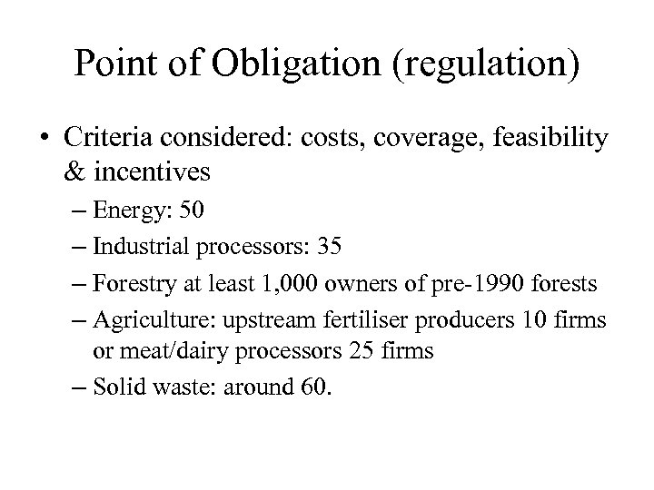 Point of Obligation (regulation) • Criteria considered: costs, coverage, feasibility & incentives – Energy: