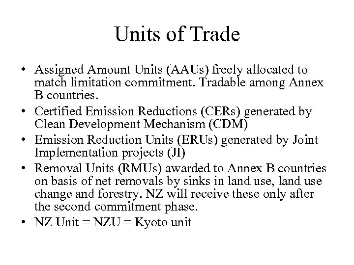 Units of Trade • Assigned Amount Units (AAUs) freely allocated to match limitation commitment.