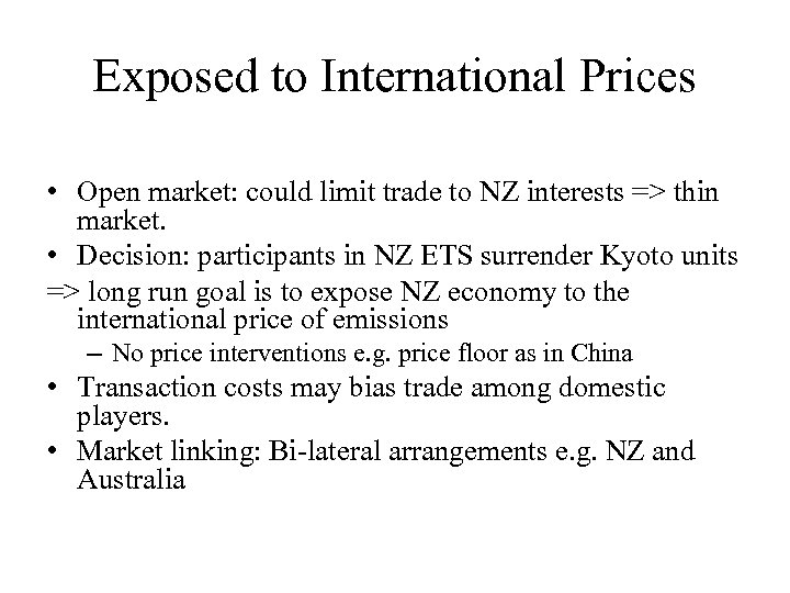Exposed to International Prices • Open market: could limit trade to NZ interests =>