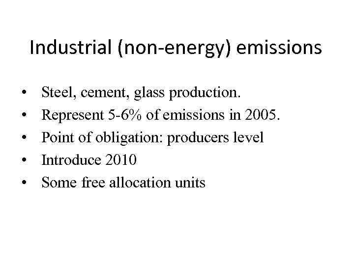 Industrial (non-energy) emissions • • • Steel, cement, glass production. Represent 5 -6% of