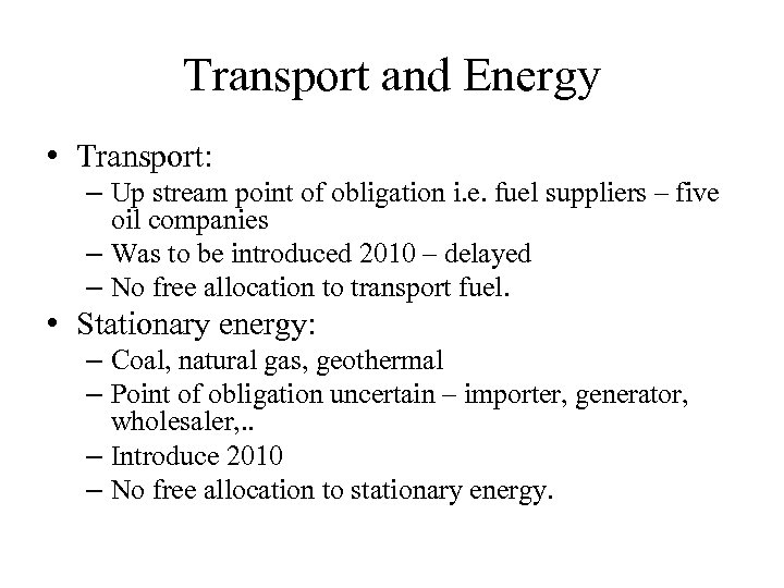 Transport and Energy • Transport: – Up stream point of obligation i. e. fuel