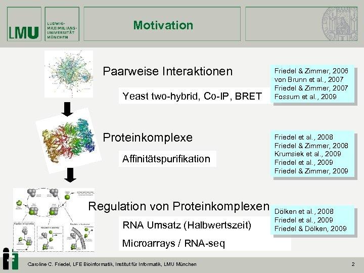 Motivation Paarweise Interaktionen Yeast two-hybrid, Co-IP, BRET Proteinkomplexe Affinitätspurifikation Regulation von Proteinkomplexen RNA Umsatz
