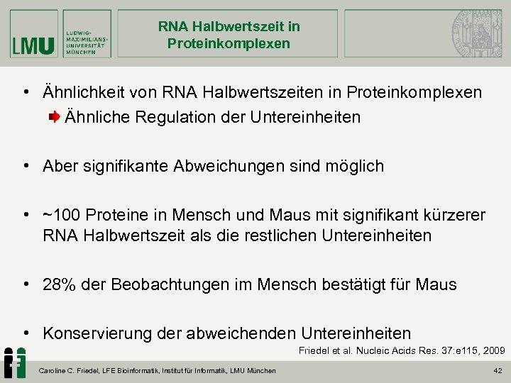 RNA Halbwertszeit in Proteinkomplexen • Ähnlichkeit von RNA Halbwertszeiten in Proteinkomplexen Ähnliche Regulation der