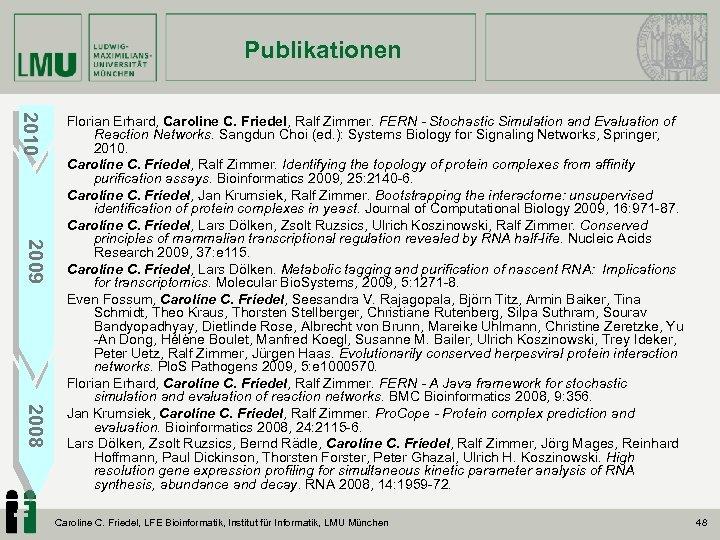 Publikationen 2010 2009 2008 Florian Erhard, Caroline C. Friedel, Ralf Zimmer. FERN - Stochastic