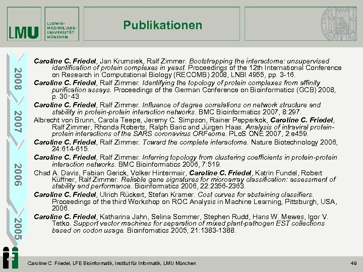 Publikationen 2008 2007 2006 2005 Caroline C. Friedel, Jan Krumsiek, Ralf Zimmer. Bootstrapping the