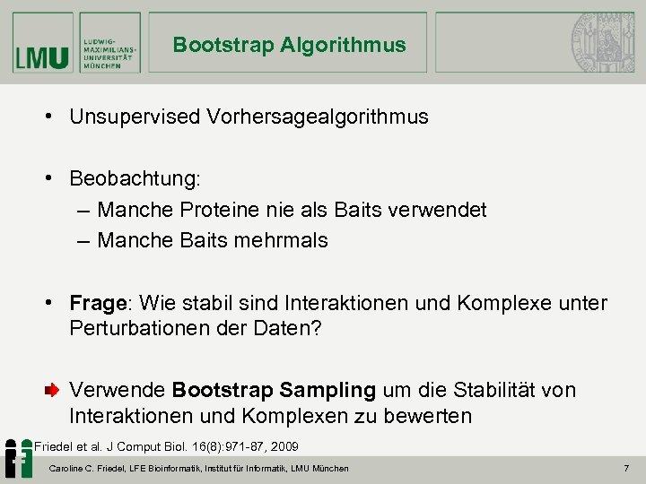 Bootstrap Algorithmus • Unsupervised Vorhersagealgorithmus • Beobachtung: – Manche Proteine nie als Baits verwendet