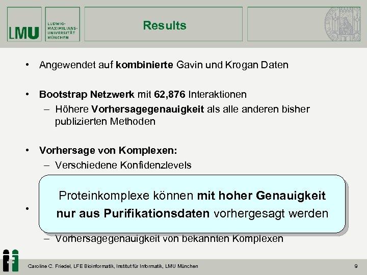 Results • Angewendet auf kombinierte Gavin und Krogan Daten • Bootstrap Netzwerk mit 62,