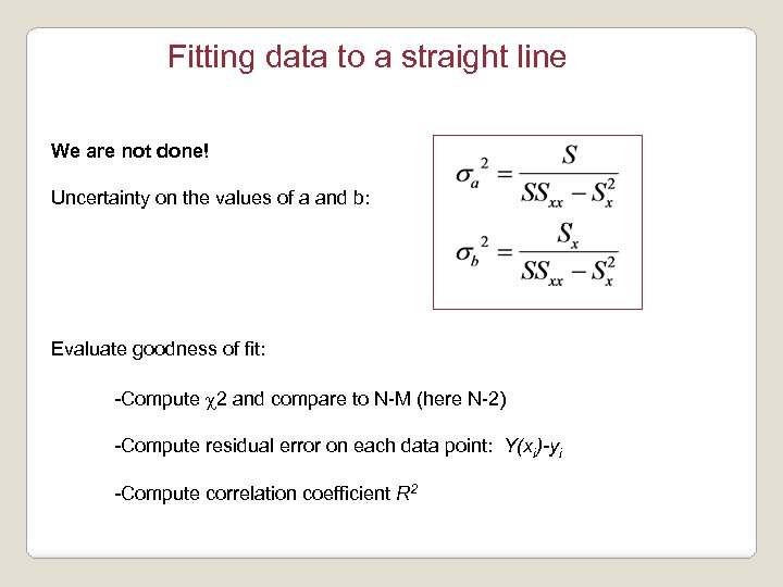 Fitting data to a straight line We are not done! Uncertainty on the values