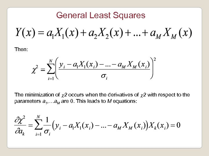 General Least Squares Then: The minimization of c 2 occurs when the derivatives of