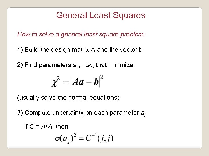 General Least Squares How to solve a general least square problem: 1) Build the