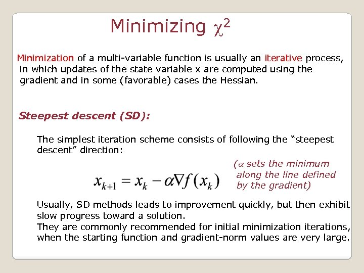 Minimizing c 2 Minimization of a multi-variable function is usually an iterative process, in