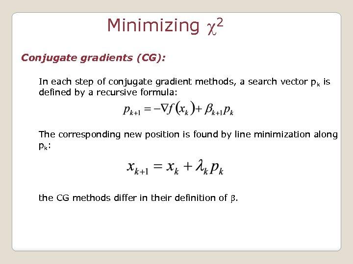 Minimizing c 2 Conjugate gradients (CG): In each step of conjugate gradient methods, a